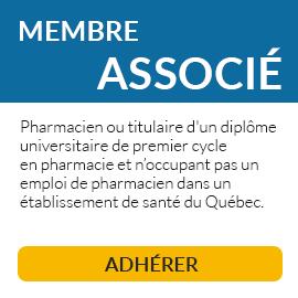 Le membre associé est soit pharmacien, soit titulaire d'un diplôme universitaire de premier cycle en pharmacie, mais n'occupe pas un emploi de pharmacien dans un établissement de santé du Québec.